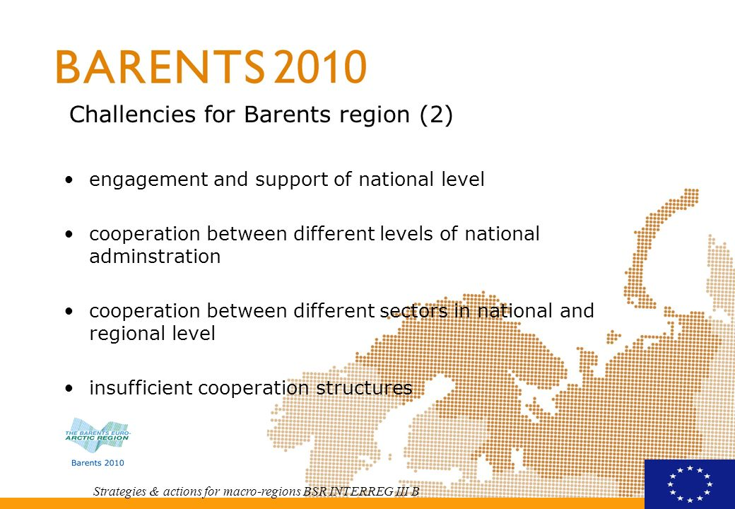 Strategies & actions for macro-regions BSR INTERREG III B Challencies for Barents region (3) sustainable environmental development possibilities for private sector as a stakeholder the role of regional SMEs in development activities to secure and develop the culture of indegenious people development of social dimension