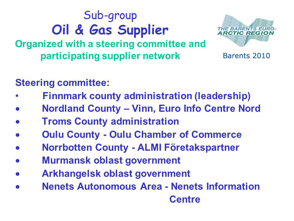Sub-group Oil & Gas Supplier Organized with a steering committee and participating supplier network Steering committee: Finnmark county administration