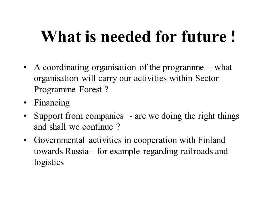 What is needed for future .