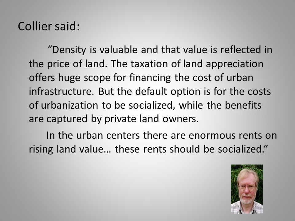 Collier said: Density is valuable and that value is reflected in the price of land.