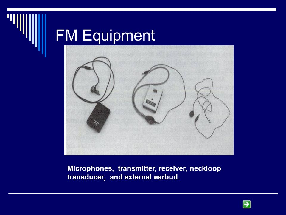 Microphones, transmitter, receiver, neckloop transducer, and external earbud. FM Equipment