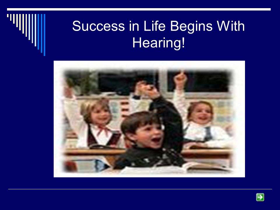 Success in Life Begins With Hearing!