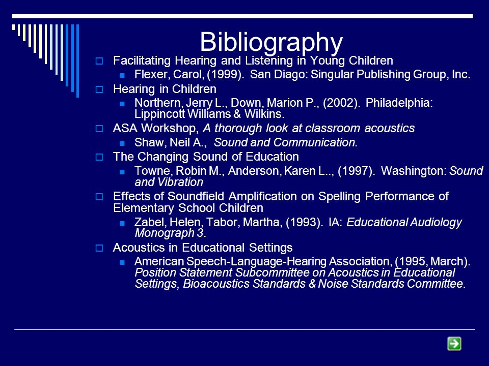 Bibliography Facilitating Hearing and Listening in Young Children Flexer, Carol, (1999). San Diago: Singular Publishing Group, Inc. Hearing in Childre
