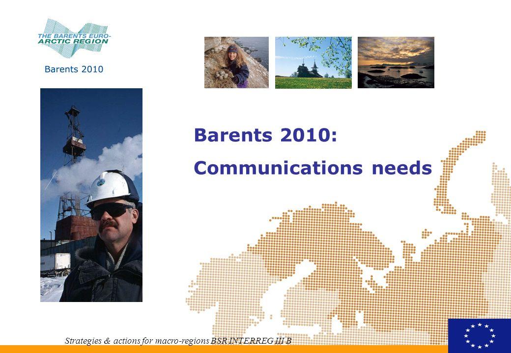 Barents 2010: Communications needs Strategies & actions for macro-regions BSR INTERREG III B