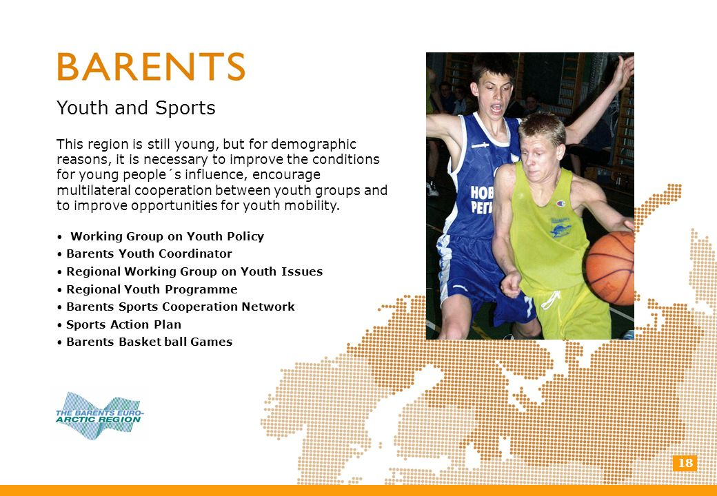 18 Youth and Sports This region is still young, but for demographic reasons, it is necessary to improve the conditions for young people´s influence, encourage multilateral cooperation between youth groups and to improve opportunities for youth mobility.
