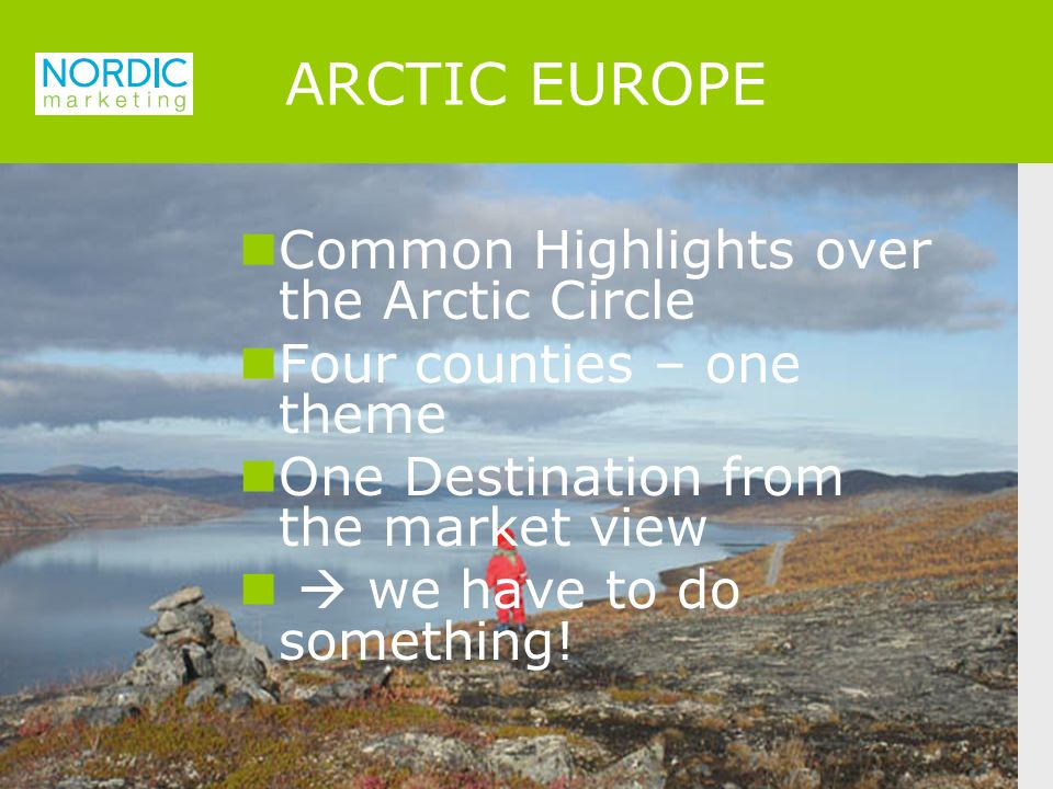 Common Highlights over the Arctic Circle Four counties – one theme One Destination from the market view we have to do something.