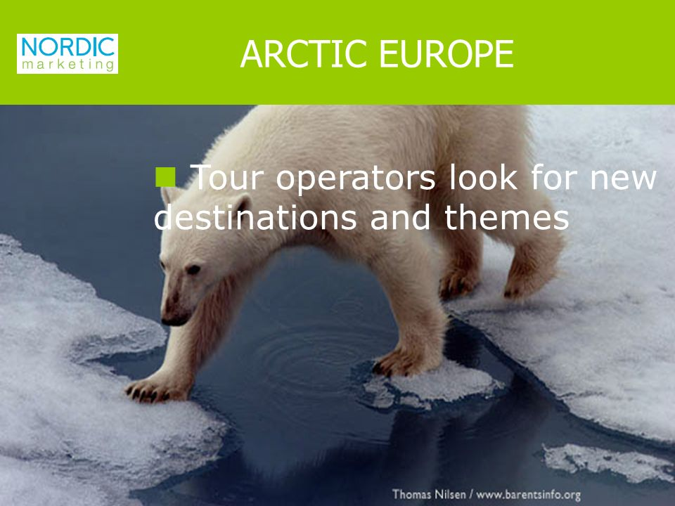 Tour operators look for new destinations and themes ARCTIC EUROPE