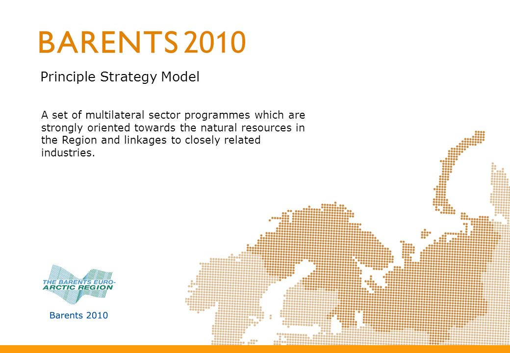 Principle Strategy Model A set of multilateral sector programmes which are strongly oriented towards the natural resources in the Region and linkages to closely related industries.