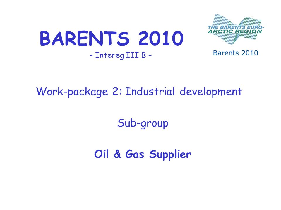 BARENTS Intereg III B – Work-package 2: Industrial development Sub-group Oil & Gas Supplier