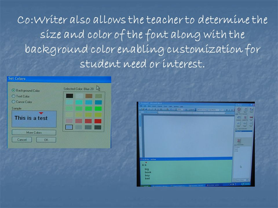 Co:Writer also allows the teacher to determine the size and color of the font along with the background color enabling customization for student need