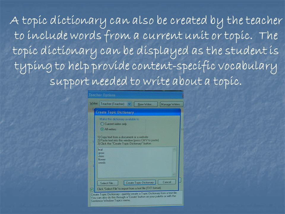 A topic dictionary can also be created by the teacher to include words from a current unit or topic.
