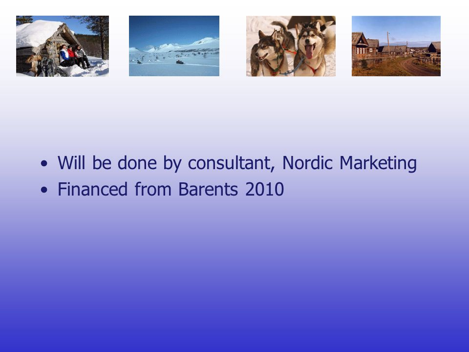 Will be done by consultant, Nordic Marketing Financed from Barents 2010