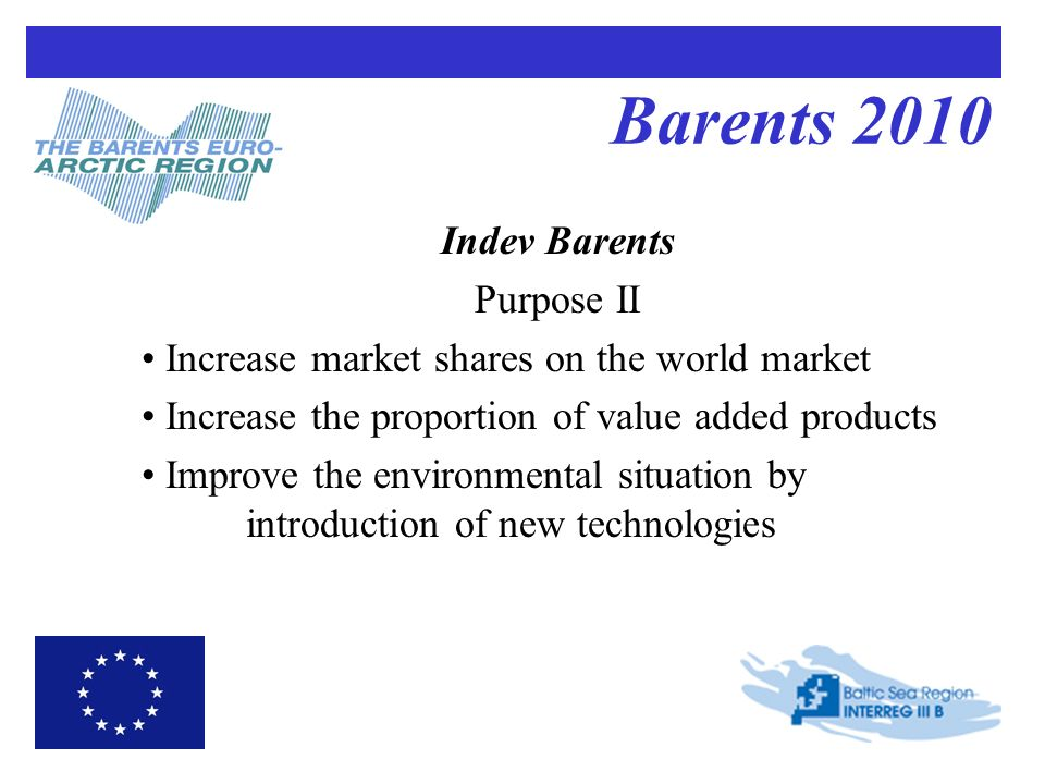Barents 2010 Indev Barents Purpose II Increase market shares on the world market Increase the proportion of value added products Improve the environme