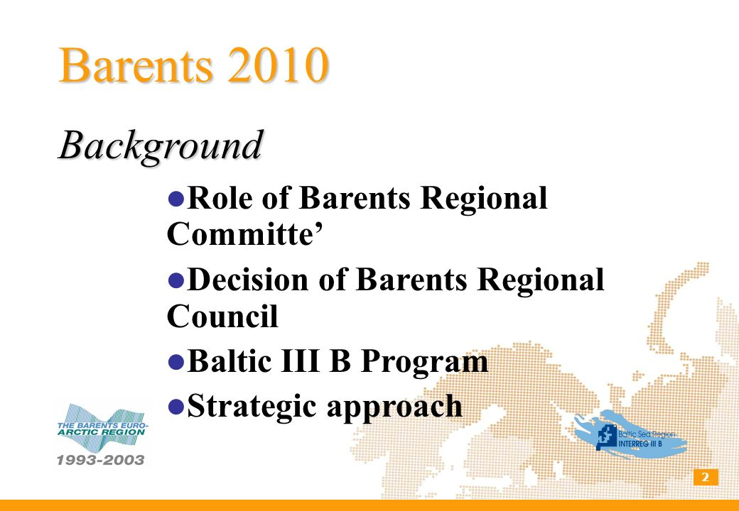 2 Transnational Strategy Multilateral co-operation Sustainable development Youth perspective 1.8 m, Tacis, 30 months Barents 2010 Description