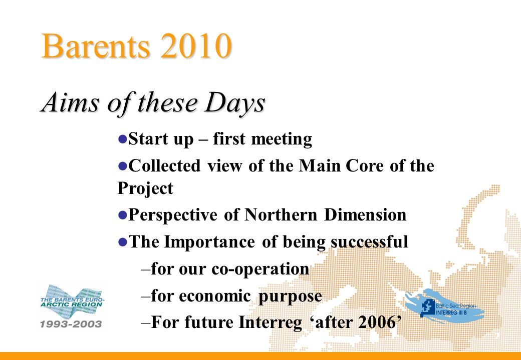 2 Start up – first meeting Collected view of the Main Core of the Project Perspective of Northern Dimension The Importance of being successful –for ou