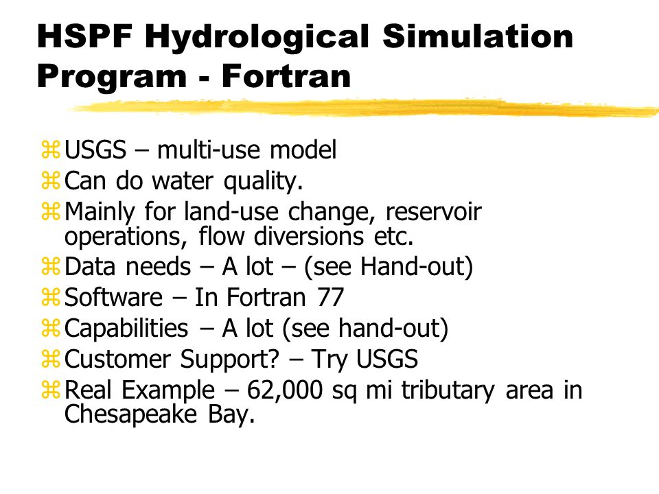 HSPF Hydrological Simulation Program - Fortran zUSGS – multi-use model zCan do water quality.
