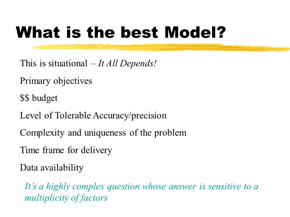What is the best Model. This is situational – It All Depends.