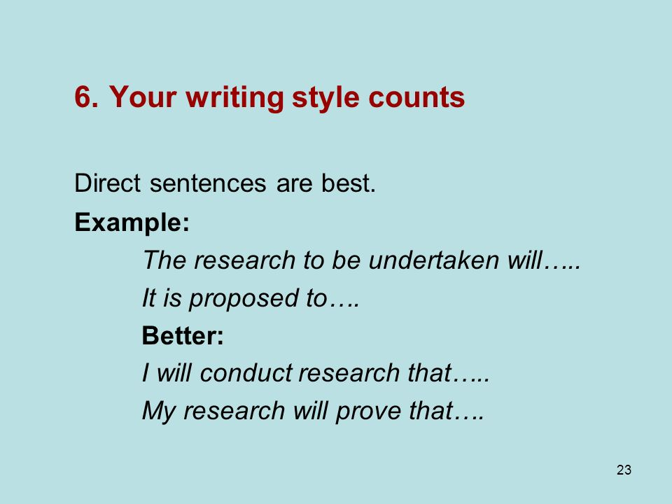 23 6. Your writing style counts Direct sentences are best.