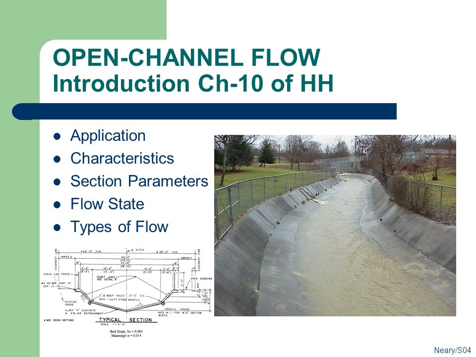 OPEN-CHANNEL FLOW Introduction Ch-10 of HH Application Characteristics Section Parameters Flow State Types of Flow Neary/S04