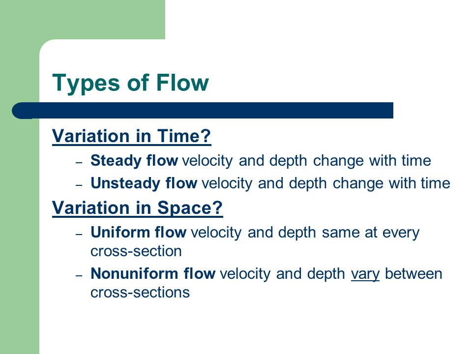 Types of Flow Variation in Time? – Steady flow velocity and depth change with time – Unsteady flow velocity and depth change with time Variation in Sp