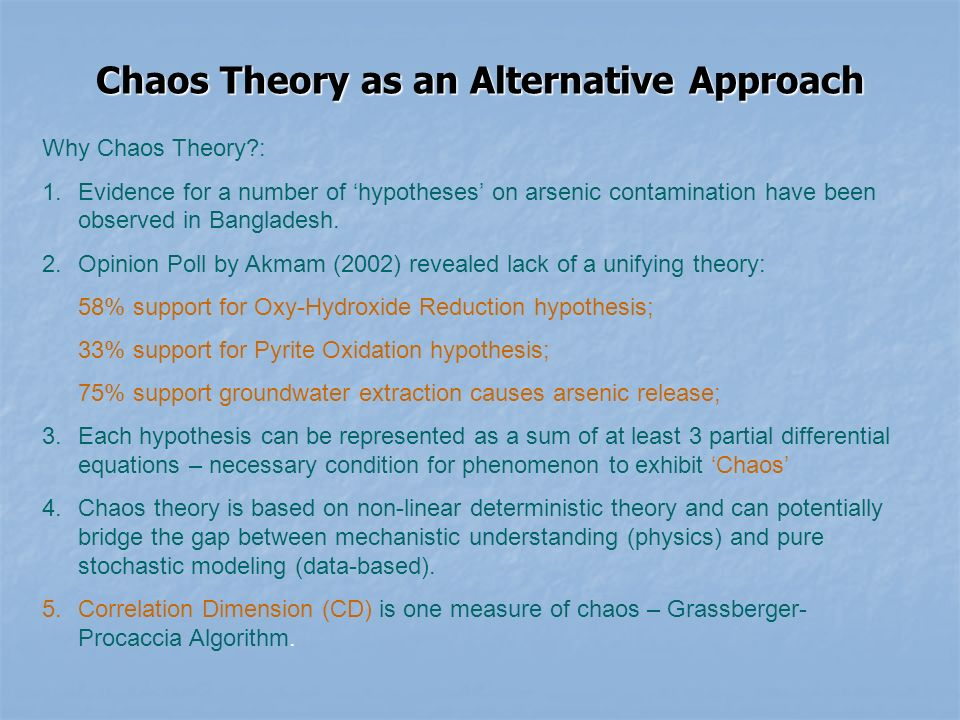 Chaos Theory as an Alternative Approach Why Chaos Theory : 1.Evidence for a number of hypotheses on arsenic contamination have been observed in Bangladesh.