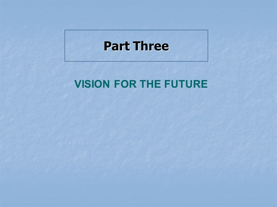 Part Three VISION FOR THE FUTURE