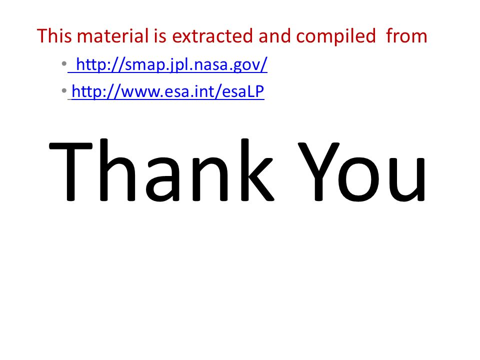 Thank You This material is extracted and compiled from http://smap.jpl.nasa.gov/ http://www.esa.int/esaLP