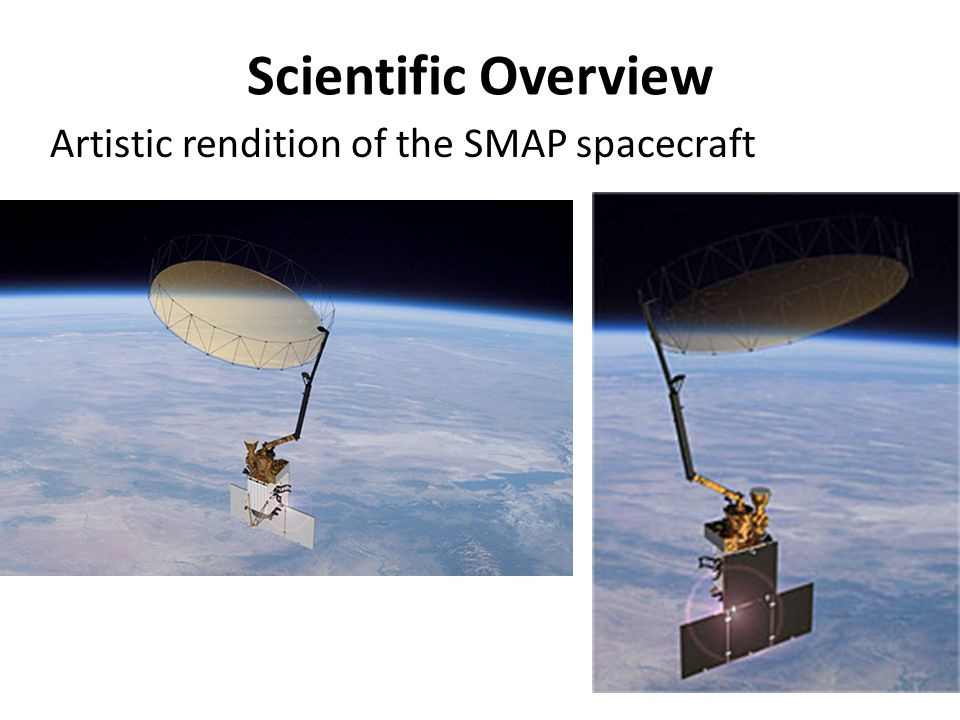 Scientific Overview Artistic rendition of the SMAP spacecraft