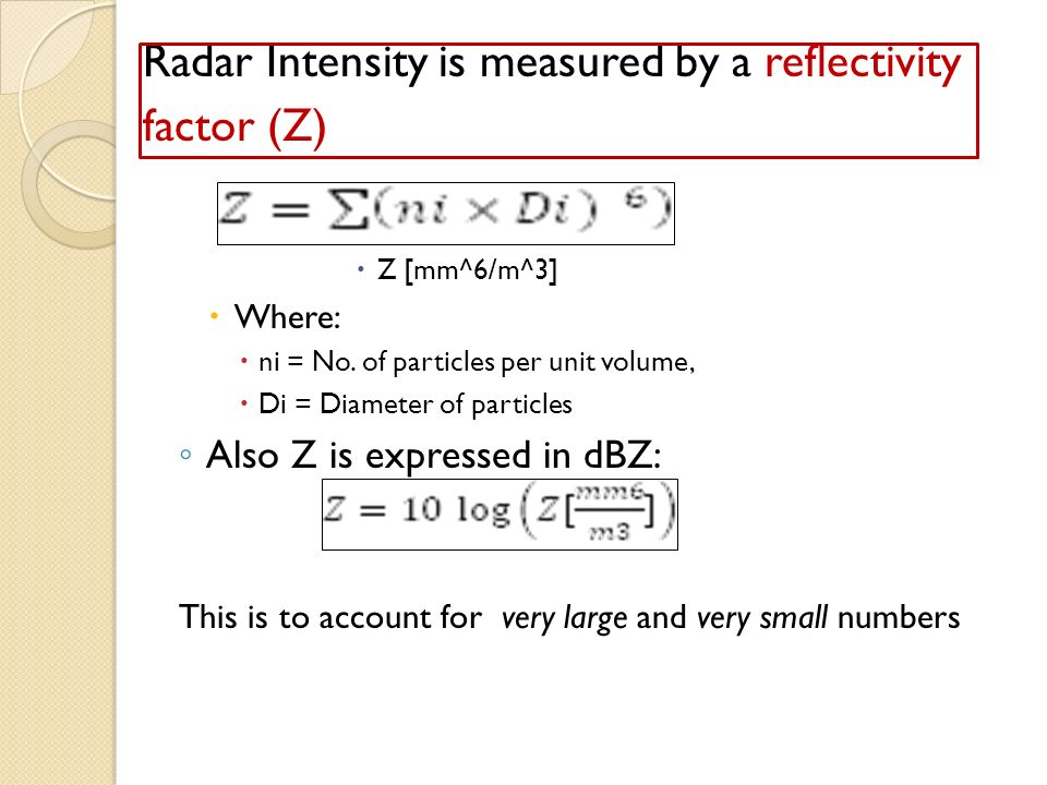 Radar Intensity is measured by a reflectivity factor (Z) Z [mm^6/m^3] Where: ni = No.