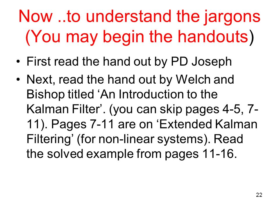 Now..to understand the jargons (You may begin the handouts) First read the hand out by PD Joseph Next, read the hand out by Welch and Bishop titled An