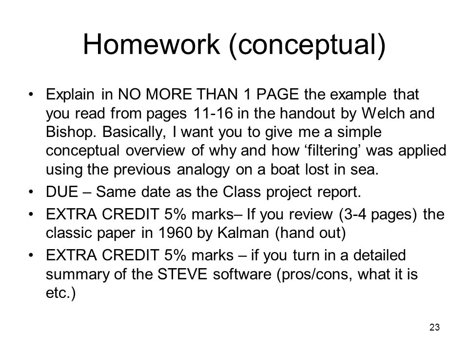 Homework (conceptual) Explain in NO MORE THAN 1 PAGE the example that you read from pages 11-16 in the handout by Welch and Bishop. Basically, I want