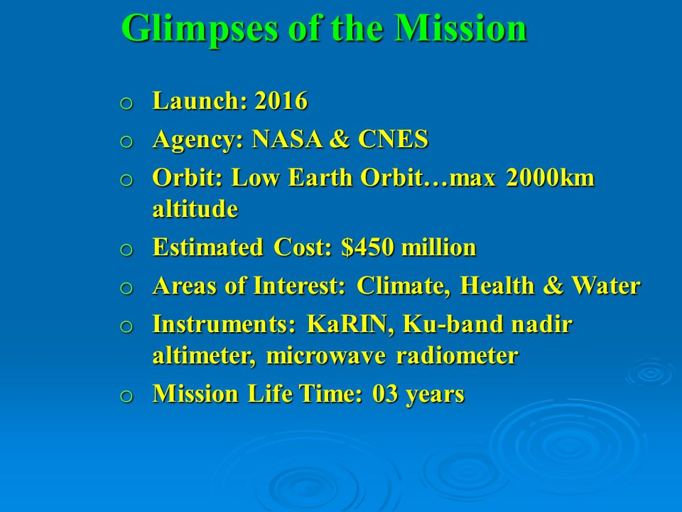 Glimpses of the Mission o Launch: 2016 o Agency: NASA & CNES o Orbit: Low Earth Orbit…max 2000km altitude o Estimated Cost: $450 million o Areas of In