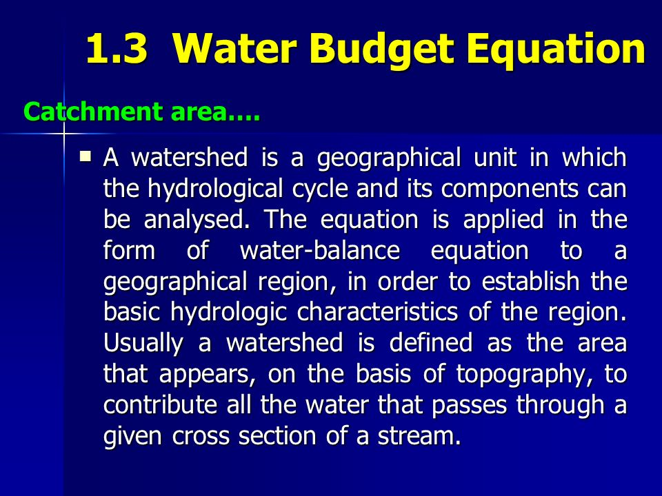 A watershed is a geographical unit in which the hydrological cycle and its components can be analysed. The equation is applied in the form of water-ba