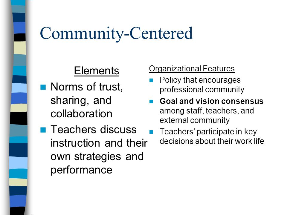 Assessment-Centered Elements Opportunities to try new approaches out in real settings, and receive feedback on their efforts Organizational Features Policies that orient assessment to the goal of enhanced learning, not just external accountability