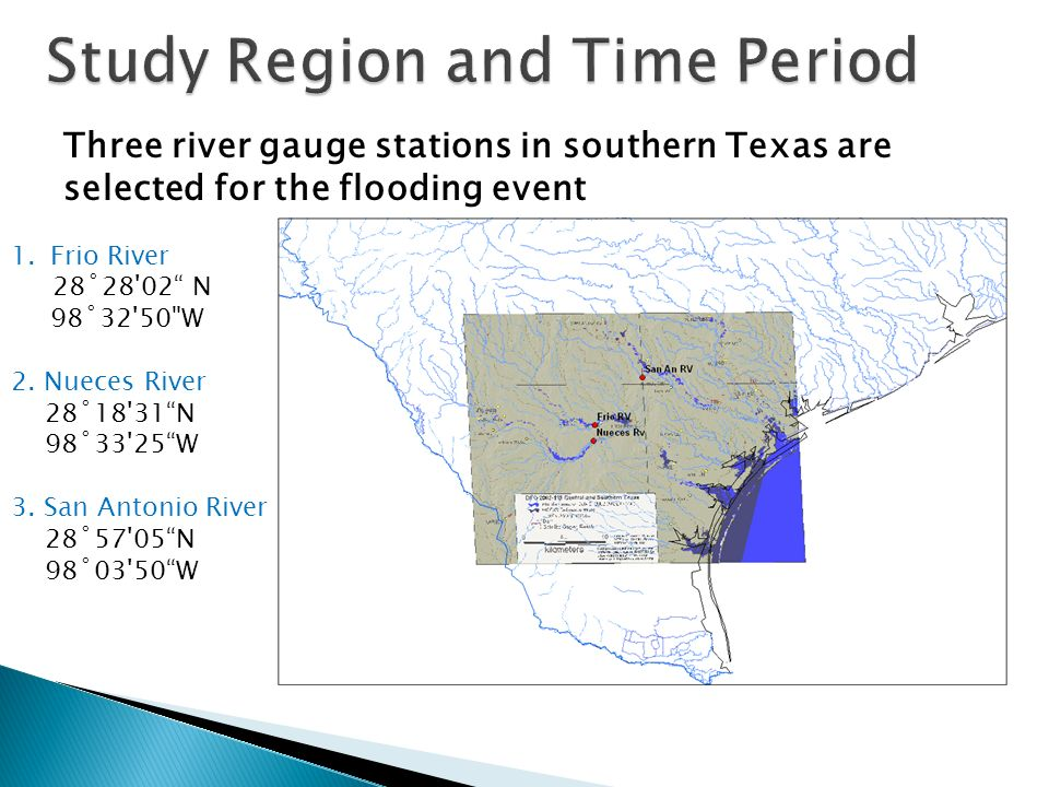 Three river gauge stations in southern Texas are selected for the flooding event 1.Frio River 28˚28 02 N 98˚32 50 W 2.