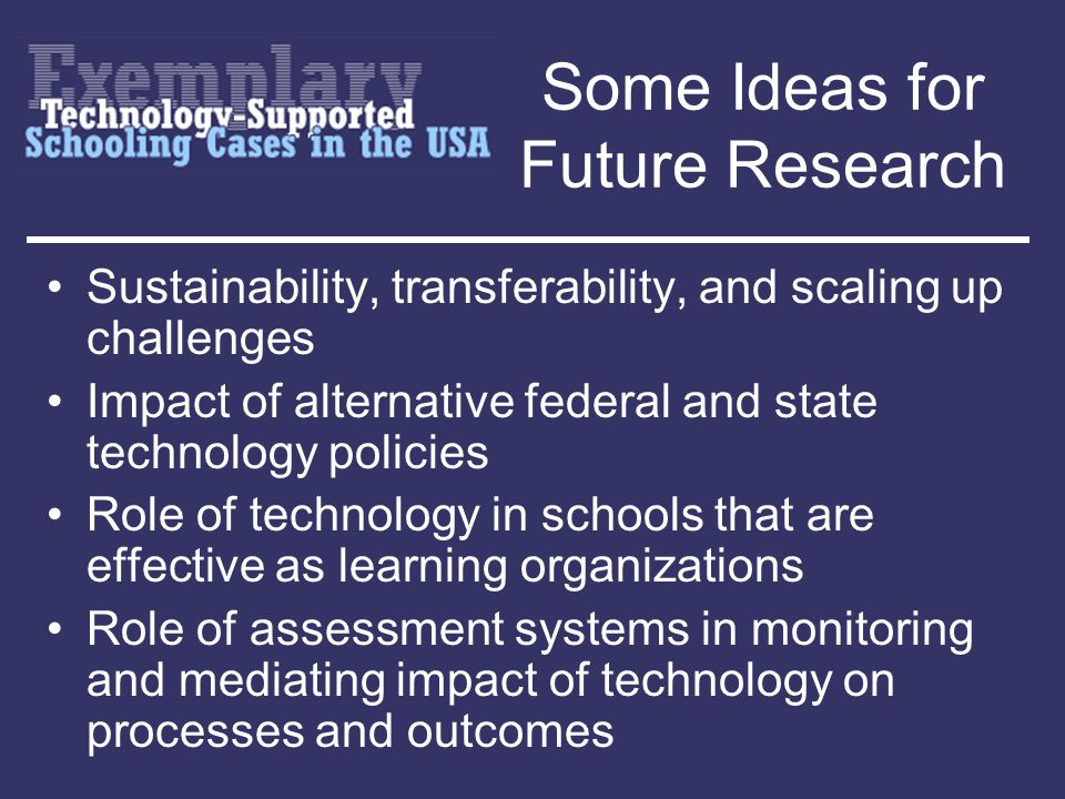 Some Ideas for Future Research Sustainability, transferability, and scaling up challenges Impact of alternative federal and state technology policies