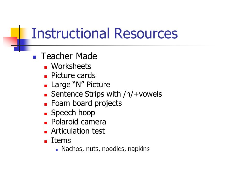 Instructional Resources Teacher Made Worksheets Picture cards Large N Picture Sentence Strips with /n/+vowels Foam board projects Speech hoop Polaroid camera Articulation test Items Nachos, nuts, noodles, napkins