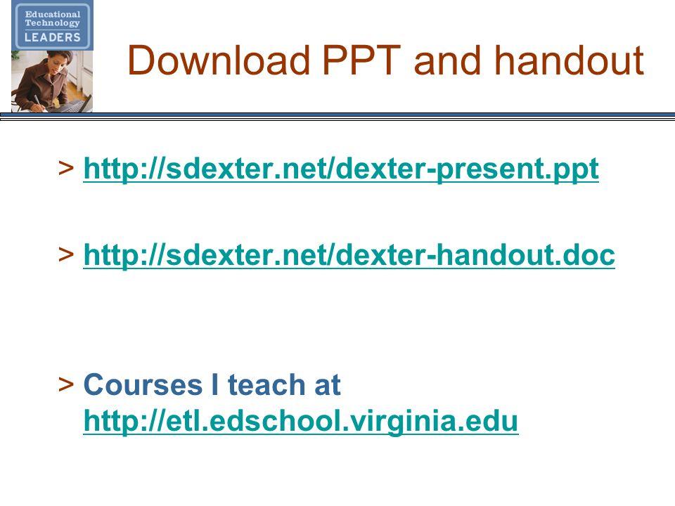 Download PPT and handout >http://sdexter.net/dexter-present.ppthttp://sdexter.net/dexter-present.ppt >http://sdexter.net/dexter-handout.dochttp://sdexter.net/dexter-handout.doc >Courses I teach at http://etl.edschool.virginia.edu http://etl.edschool.virginia.edu