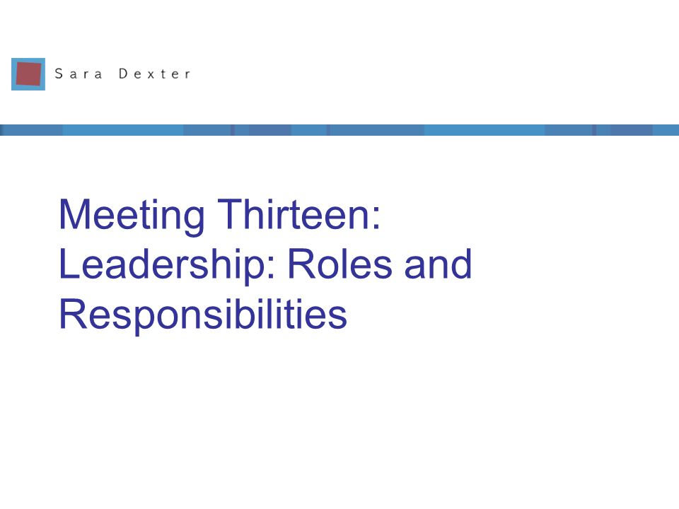Meeting Thirteen: Leadership: Roles and Responsibilities