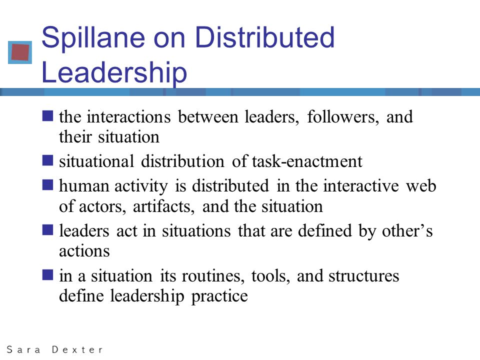 Spillane on Distributed Leadership nthe interactions between leaders, followers, and their situation nsituational distribution of task-enactment nhuma