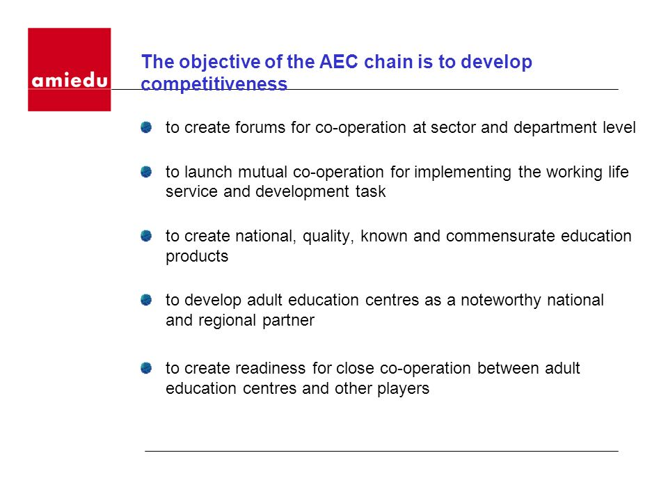 The objective of the AEC chain is to develop competitiveness to create forums for co-operation at sector and department level to launch mutual co-oper