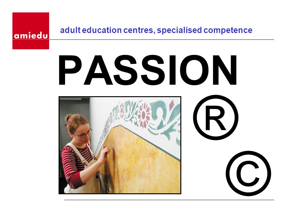 PASSION adult education centres, specialised competence ® ©