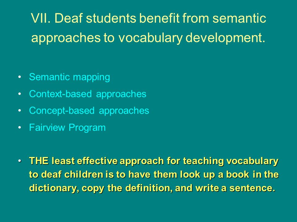 VII.Deaf students benefit from semantic approaches to vocabulary development.