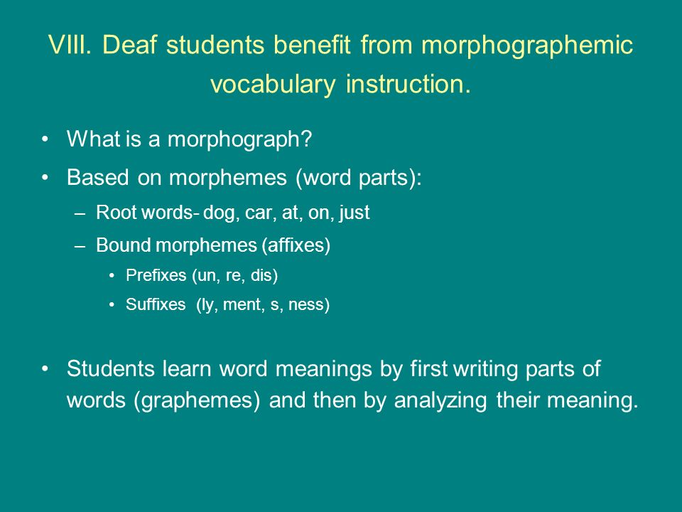 VIII.Deaf students benefit from morphographemic vocabulary instruction.