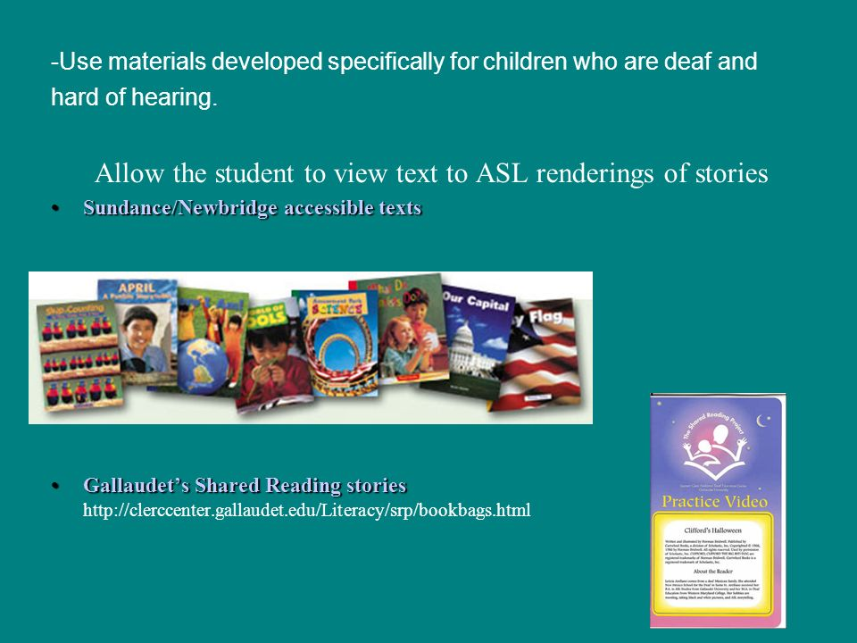 -Use materials developed specifically for children who are deaf and hard of hearing.
