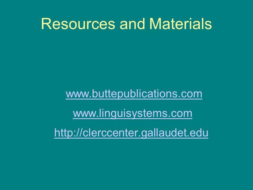 Resources and Materials www.buttepublications.com www.linguisystems.com http://clerccenter.gallaudet.edu