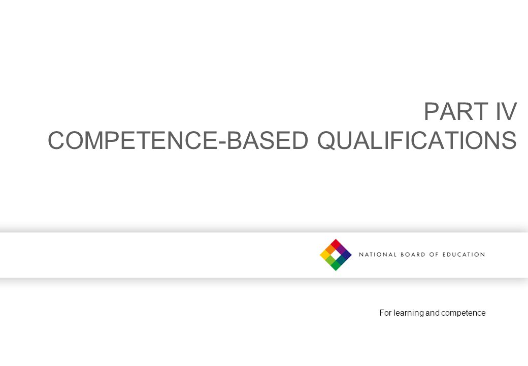 For learning and competence PART IV COMPETENCE-BASED QUALIFICATIONS
