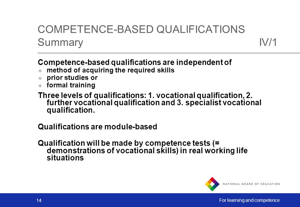 14 For learning and competence Competence-based qualifications are independent of method of acquiring the required skills prior studies or formal training Three levels of qualifications: 1.