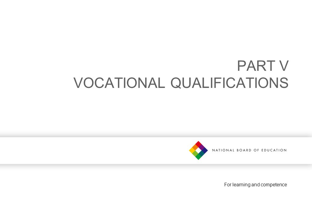 For learning and competence PART V VOCATIONAL QUALIFICATIONS