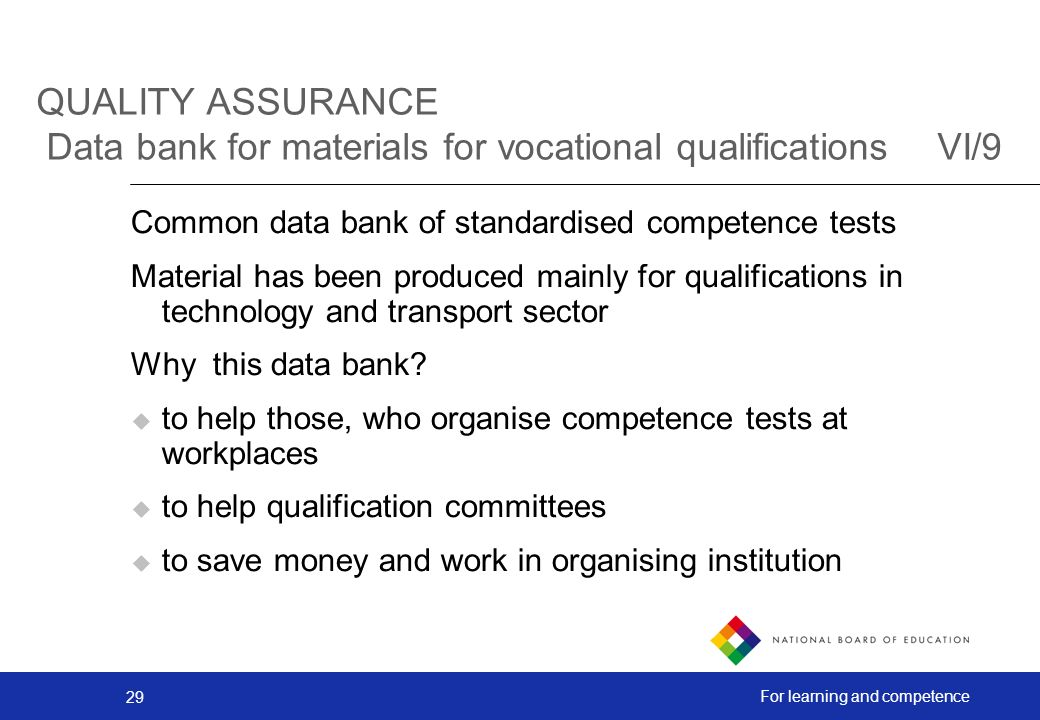 29 For learning and competence QUALITY ASSURANCE Data bank for materials for vocational qualifications VI/9 Common data bank of standardised competence tests Material has been produced mainly for qualifications in technology and transport sector Why this data bank.